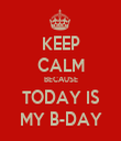 KEEP CALM BECAUSE TODAY IS MY B-DAY - Personalised Tea Towel: Premium