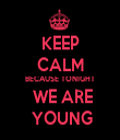 KEEP CALM BECAUSE TONIGHT  WE ARE  YOUNG - Personalised Tea Towel: Premium