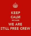 KEEP CALM BECAUSE WE ARE STILL FREE CREW - Personalised Tea Towel: Premium