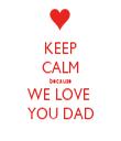 KEEP CALM because WE LOVE  YOU DAD - Personalised Tea Towel: Premium