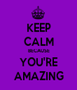 KEEP CALM BECAUSE YOU'RE AMAZING - Personalised Tea Towel: Premium