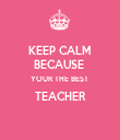KEEP CALM BECAUSE  YOUR THE BEST  TEACHER  - Personalised Tea Towel: Premium