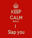 KEEP CALM Before  I  Slap you - Personalised Tea Towel: Premium