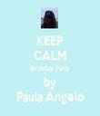 KEEP CALM Birthday Party by Paula Angelo - Personalised Tea Towel: Premium