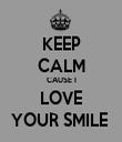 KEEP CALM CAUSE I LOVE YOUR SMILE  - Personalised Tea Towel: Premium