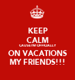 KEEP CALM CAUSE I'M OFFICIALLY ON VACATIONS MY FRIENDS!!! - Personalised Tea Towel: Premium