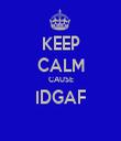 KEEP CALM CAUSE IDGAF  - Personalised Tea Towel: Premium