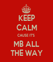 KEEP CALM CAUSE IT'S  MB ALL THE WAY - Personalised Tea Towel: Premium