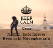 KEEP CALM 'Cause Nothin' lasts forever Even cold November rain - Personalised Tea Towel: Premium