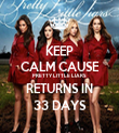 KEEP CALM CAUSE PRETTY LITTLE LIARS RETURNS IN 33 DAYS - Personalised Tea Towel: Premium