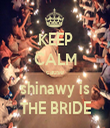 KEEP CALM cause shinawy is THE BRIDE - Personalised Tea Towel: Premium