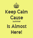 Keep Calm Cause Summer Is Almost Here! - Personalised Tea Towel: Premium