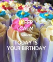 KEEP CALM CAUSE TODAY IS  YOUR BIRTHDAY - Personalised Tea Towel: Premium