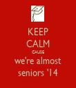 KEEP CALM CAUSE we're almost seniors '14 - Personalised Tea Towel: Premium