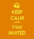 KEEP CALM Cause Your INVITED - Personalised Tea Towel: Premium