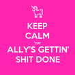 KEEP CALM 'cuz ALLY'S GETTIN' SHIT DONE - Personalised Tea Towel: Premium