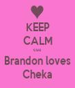 KEEP CALM cuz Brandon loves Cheka - Personalised Tea Towel: Premium