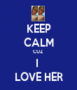 KEEP CALM CUZ  I  LOVE HER - Personalised Tea Towel: Premium