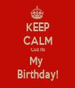 KEEP CALM Cuz Its My  Birthday! - Personalised Tea Towel: Premium