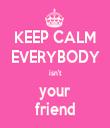 KEEP CALM EVERYBODY isn't your friend - Personalised Tea Towel: Premium