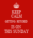 KEEP CALM GETTING  HITCHED  IS ON  THIS SUNDAY - Personalised Tea Towel: Premium