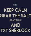 KEEP CALM GRAB THE SALT DON'T BLINK AND TXT SHERLOCK - Personalised Tea Towel: Premium