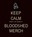 KEEP CALM HIGHT OF QUALITY BLOODSHED MERCH - Personalised Tea Towel: Premium