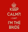 KEEP CALM?! I CAN'T I'M THE BRIDE - Personalised Tea Towel: Premium