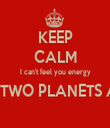 KEEP CALM I can't feel you energy FROM TWO PLANETS AWAY  - Personalised Tea Towel: Premium