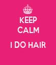 KEEP CALM  I DO HAIR  - Personalised Tea Towel: Premium