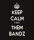 KEEP CALM I GOT THEM BANDZ - Personalised Tea Towel: Premium