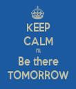 KEEP CALM I'll Be there TOMORROW - Personalised Tea Towel: Premium