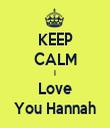 KEEP CALM I Love You Hannah - Personalised Tea Towel: Premium