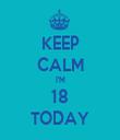 KEEP CALM I'M 18 TODAY - Personalised Tea Towel: Premium