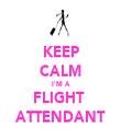 KEEP CALM I'M A FLIGHT  ATTENDANT - Personalised Tea Towel: Premium