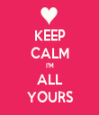 KEEP CALM I'M ALL YOURS - Personalised Tea Towel: Premium