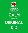 KEEP CALM I'M AN ORIGINAL KID - Personalised Tea Towel: Premium