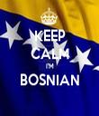 KEEP CALM I'M BOSNIAN  - Personalised Tea Towel: Premium
