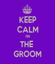 KEEP CALM I'M THE  GROOM - Personalised Tea Towel: Premium