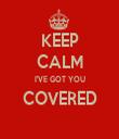 KEEP CALM I'VE GOT YOU COVERED  - Personalised Tea Towel: Premium
