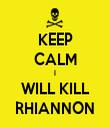 KEEP CALM I WILL KILL RHIANNON - Personalised Tea Towel: Premium