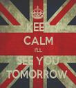KEEP CALM I'LL SEE YOU TOMORROW  - Personalised Tea Towel: Premium