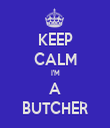 KEEP CALM I'M A BUTCHER - Personalised Tea Towel: Premium
