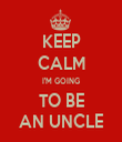 KEEP CALM I'M GOING TO BE AN UNCLE - Personalised Tea Towel: Premium