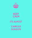 KEEP CALM IT'S ALMOST CANCER SEASON - Personalised Tea Towel: Premium
