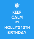 KEEP CALM IT'S HOLLY'S 13TH BIRTHDAY - Personalised Tea Towel: Premium