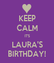 KEEP CALM IT'S LAURA'S BIRTHDAY! - Personalised Tea Towel: Premium