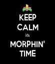 KEEP CALM it's MORPHIN' TIME - Personalised Tea Towel: Premium