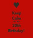 Keep Calm It's My 30th Birthday! - Personalised Tea Towel: Premium