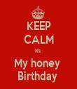 KEEP CALM It's  My honey  Birthday  - Personalised Tea Towel: Premium